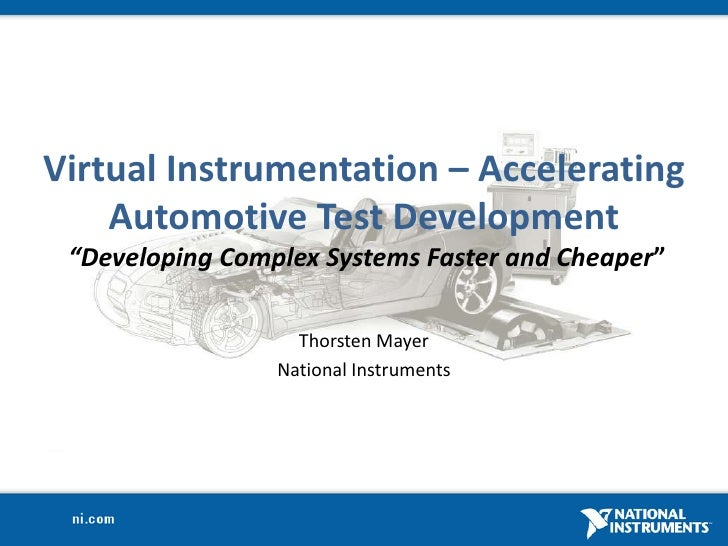 "Virtual Instrumentation – Accelerating Automotive Test Development""Developing Complex Systems Faster and Cheaper""<br />Tho..."