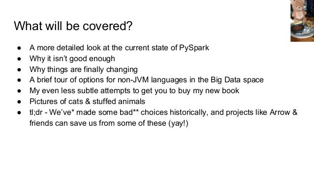 What's the state of non-JVM big data? Most of the tools are built in the JVM, so how do we play together? ● Pickling, Stri...