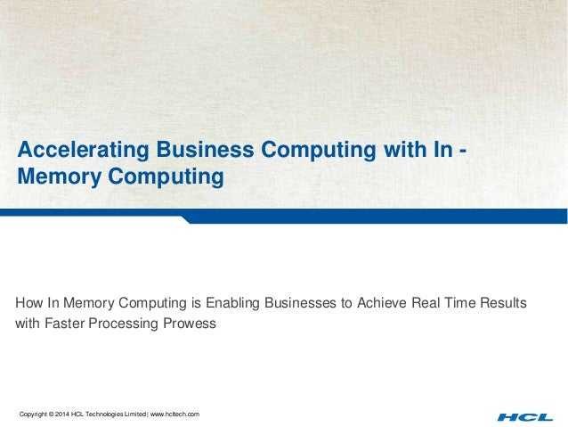 Accelerating Business Computing with In -  Memory Computing  How In Memory Computing is Enabling Businesses to Achieve Rea...