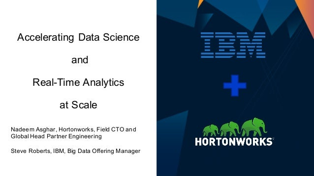 Accelerating Data Science and Real-Time Analytics at Scale Nadeem Asghar, Hortonworks, Field CTO and Global Head Partner E...