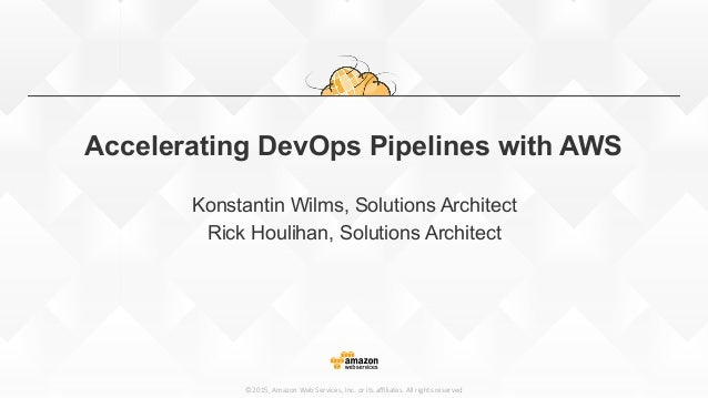 ©2015,  Amazon  Web  Services,  Inc.  or  its  affiliates.  All  rights  reserved Accelerating DevOps Pipelines with AWS Kon...