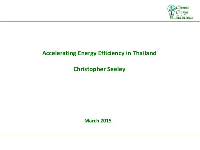 March 2015 Accelerating Energy Efficiency in Thailand Christopher Seeley