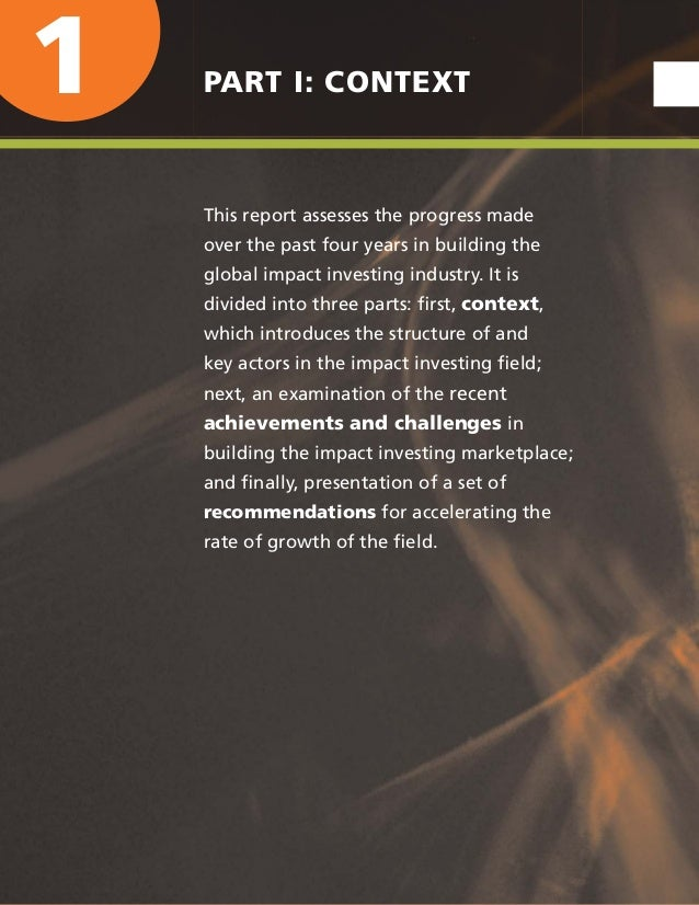 1 PART I: CONTEXT This report assesses the progress made over the past four years in building the global impact investing ...