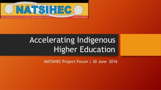 Accelerating Indigenous Higher Education NATSIHEC Project Forum | 30 June 2016
