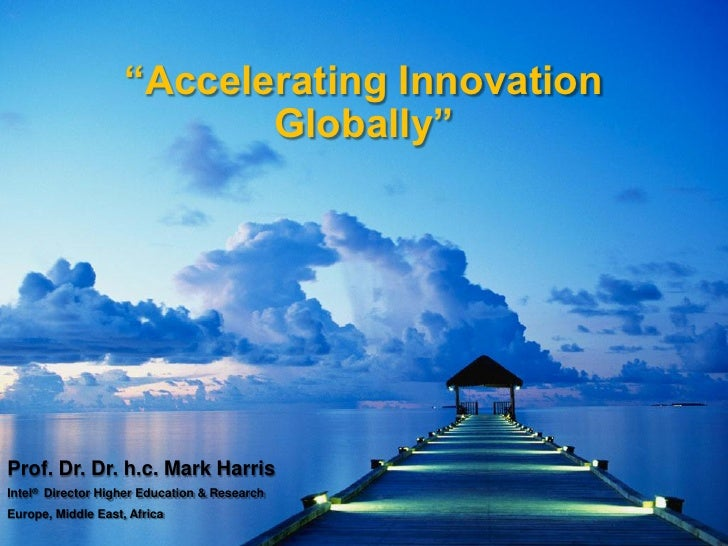 """Accelerating Innovation                            Globally""     Prof. Dr. Dr. h.c. Mark Harris Intel® Director Higher Ed..."