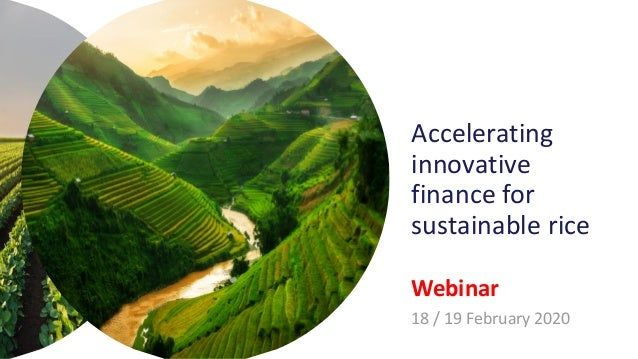 Accelerating innovative finance for sustainable rice Webinar 18 / 19 February 2020