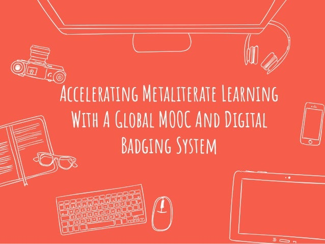 Accelerating Metaliterate Learning With A Global MOOC And Digital Badging System