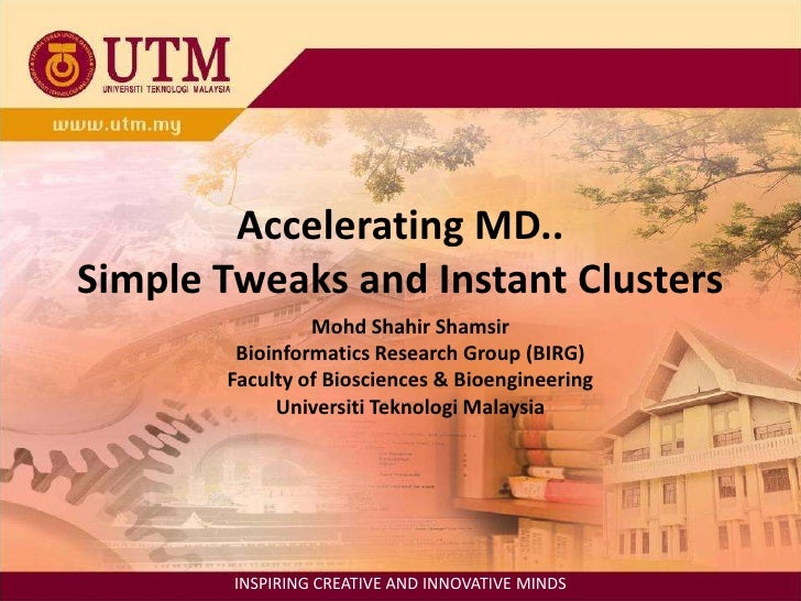 Accelerating MD..Simple Tweaks and Instant Clusters<br />Mohd Shahir Shamsir<br />Bioinformatics Research Group (BIRG)<br ...