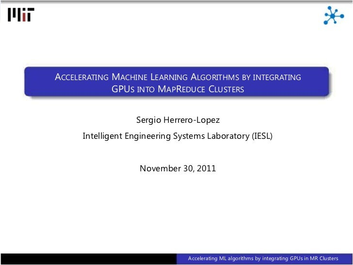 ACCELERATING MACHINE LEARNING ALGORITHMS BY INTEGRATING                 GPUS INTO MAPREDUCE CLUSTERS                      ...