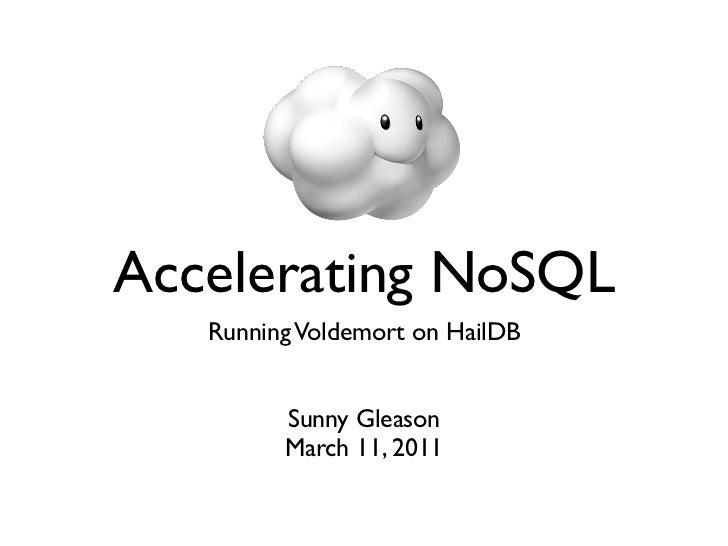 Accelerating NoSQL   Running Voldemort on HailDB         Sunny Gleason         March 11, 2011