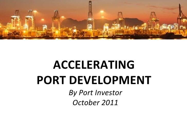 ACCELERATING  PORT DEVELOPMENT  By Port Investor October 2011