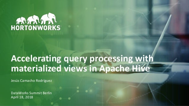 1 © Hortonworks Inc. 2011–2018. All rights reserved Accelerating query processing with materialized views in Apache Hive J...
