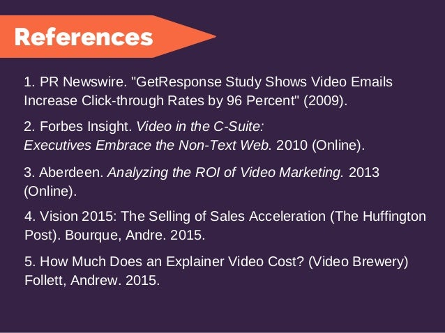 """5. How Much Does an Explainer Video Cost? (Video Brewery) Follett, Andrew. 2015. References 1. PR Newswire. """"GetResponse S..."""