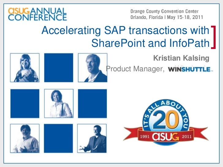 Accelerating SAP transactions with SharePoint and InfoPath<br />Kristian Kalsing<br />Product Manager,     Winshuttle<br />