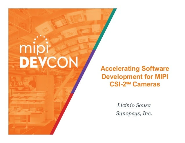 Accelerating Software Development for MIPI CSI-2℠ Cameras Licinio Sousa Synopsys, Inc.