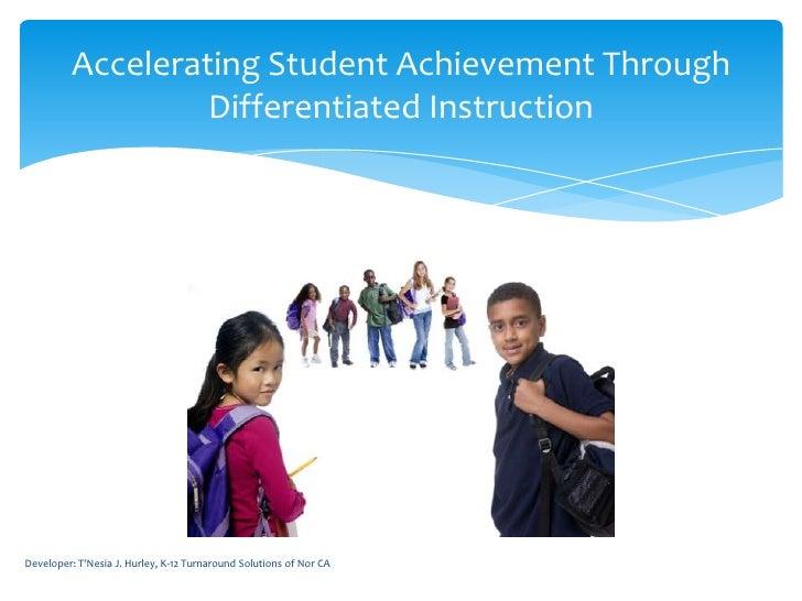 Accelerating Student Achievement Through                  Differentiated InstructionDeveloper: TNesia J. Hurley, K-12 Turn...