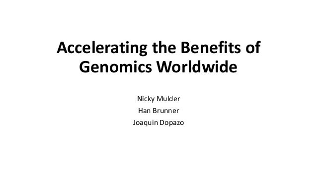 Accelerating the Benefits of Genomics Worldwide Nicky Mulder Han Brunner Joaquin Dopazo