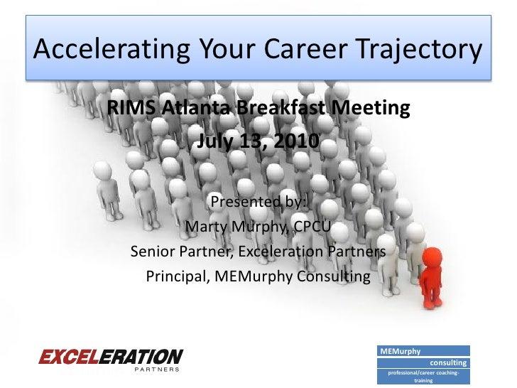 Accelerating Your Career Trajectory      RIMS Atlanta Breakfast Meeting               July 13, 2010                     Pr...