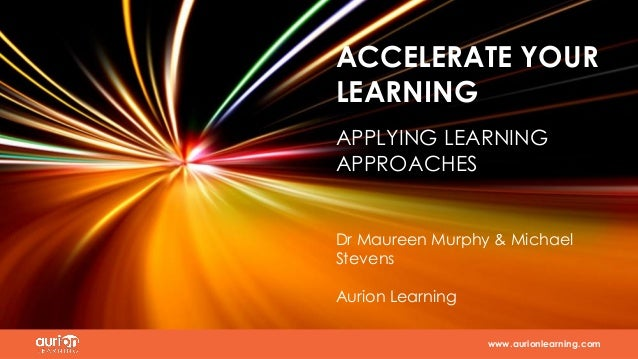 www.aurionlearning.com www.aurionlearning.com Dr Maureen Murphy & Michael Stevens Aurion Learning ACCELERATE YOUR LEARNING...