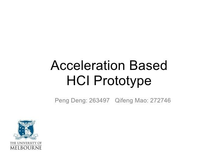 Acceleration Based  HCI Prototype  Peng Deng: 263497  Qifeng Mao: 272746
