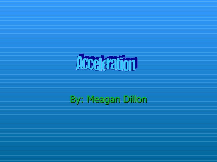 By: Meagan Dillon Acceleration