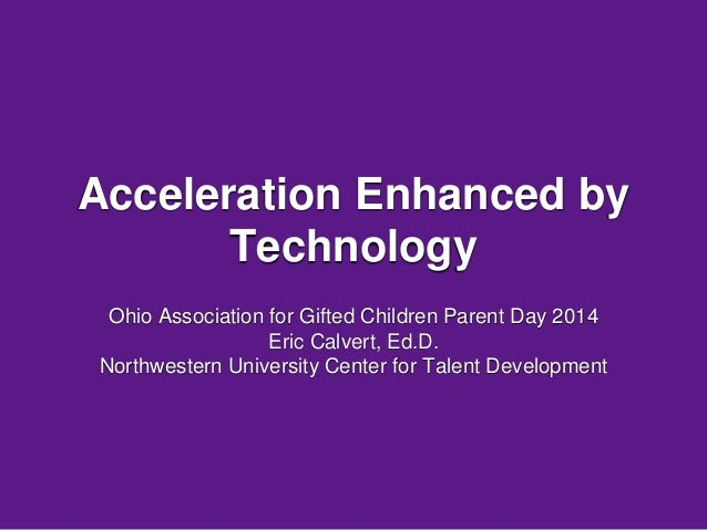 Acceleration Enhanced by  Technology  Ohio Association for Gifted Children Parent Day 2014  Eric Calvert, Ed.D.  Northwest...