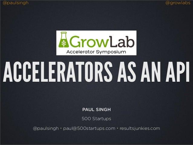 @paulsingh                                                        @growlabsACCELERATORS AS AN API                         ...