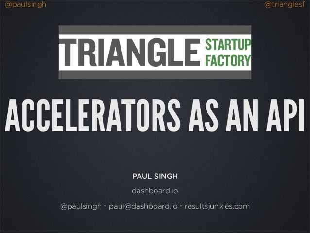 @paulsingh @trianglesfACCELERATORS AS AN APIPAUL SINGHdashboard.io@paulsingh・paul@dashboard.io・resultsjunkies.com