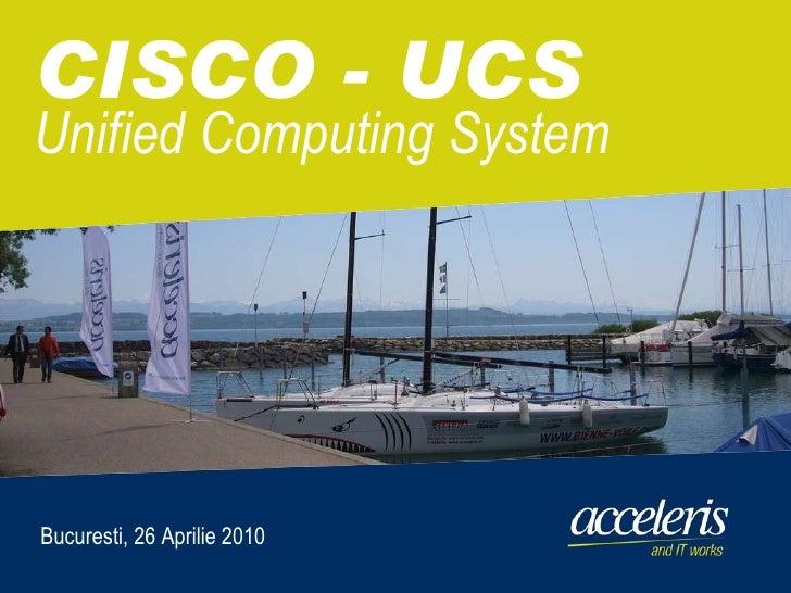 CISCO - UCS Unified Computing System Bucuresti, 26 Aprilie 2010