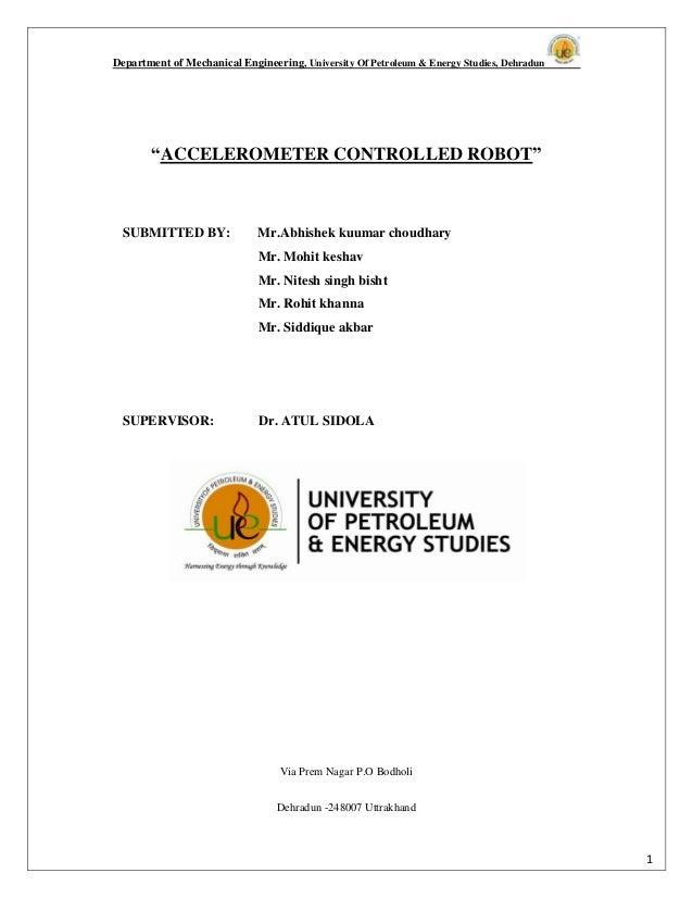 "Department of Mechanical Engineering, University Of Petroleum & Energy Studies, Dehradun 1 ""ACCELEROMETER CONTROLLED ROBOT..."