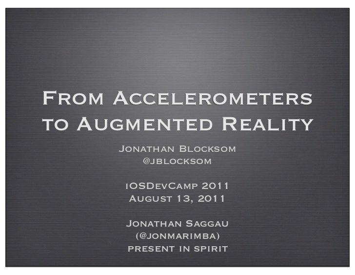 From Accelerometersto Augmented Reality     Jonathan Blocksom        @jblocksom      iOSDevCamp 2011       August 13, 2011...