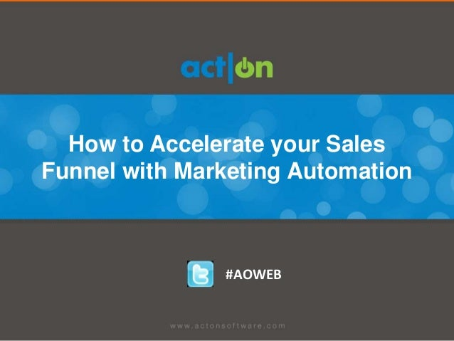 How to Accelerate your SalesFunnel with Marketing Automation               #AOWEB