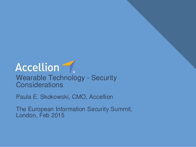 1Wearable Technology – Security Considerations Paula E. Skokowski, CMO, Accellion The European Information Security Summit...