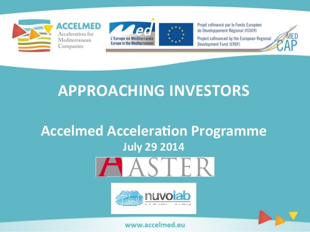 APPROACHING	   INVESTORS	    	    Accelmed	   Accelera6on	   Programme	    July	   29	   2014