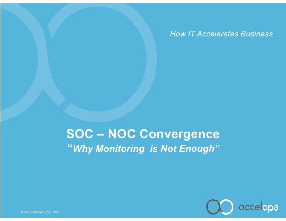 """How IT Accelerates Business                             SOC – NOC Convergence                         """"Why Monitoring is N..."""