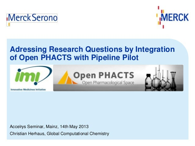 Adressing Research Questions by Integration of Open PHACTS with Pipeline Pilot  Accelrys Seminar, Mainz, 14th May 2013 Chr...