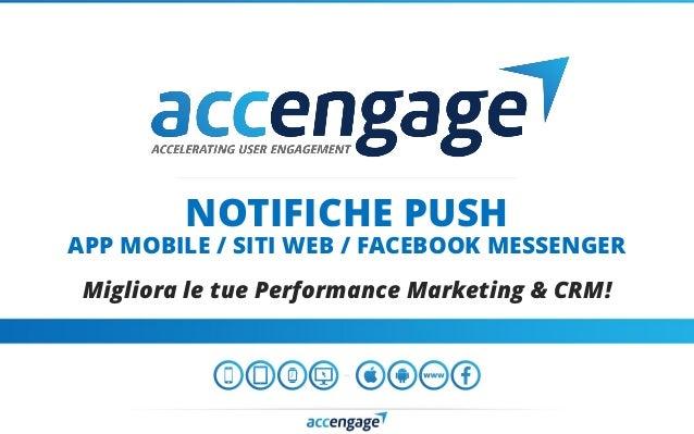 NOTIFICHE PUSH APP MOBILE / SITI WEB / FACEBOOK MESSENGER Migliora le tue Performance Marketing & CRM!