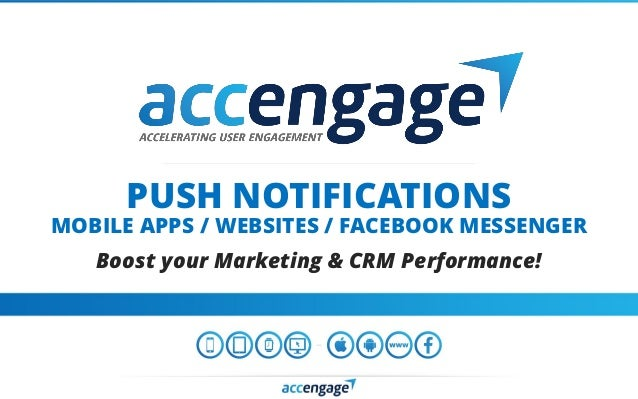 PUSH NOTIFICATIONS MOBILE APPS / WEBSITES / FACEBOOK MESSENGER Boost your Marketing & CRM Performance!