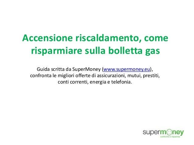 Accensione riscaldamento, come risparmiare sulla bolletta gas Guida scritta da SuperMoney (www.supermoney.eu), confronta l...