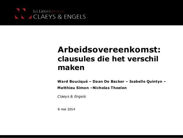 Claeys & Engels Arbeidsovereenkomst: clausules die het verschil maken Ward Bouciqué – Daan De Backer – Isabelle Quintyn – ...