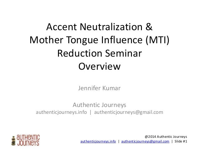 @2014 Authentic Journeys authenticjourneys.info | authenticjourneys@gmail.com | Slide #1 Accent Neutralization & Mother To...
