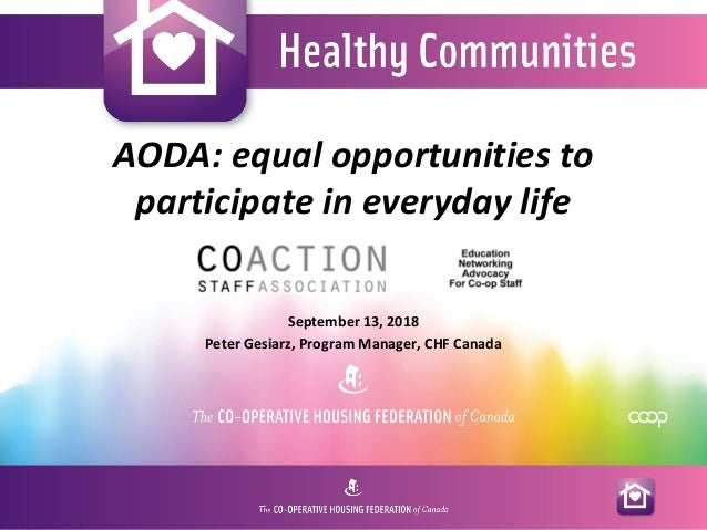 AODA: equal opportunities to participate in everyday life September 13, 2018 Peter Gesiarz, Program Manager, CHF Canada