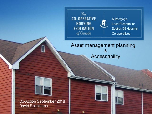 Title Sub Title A Mortgage Loan Program for Section 95 Housing Co-operatives Asset management planning & Accessability Co-...