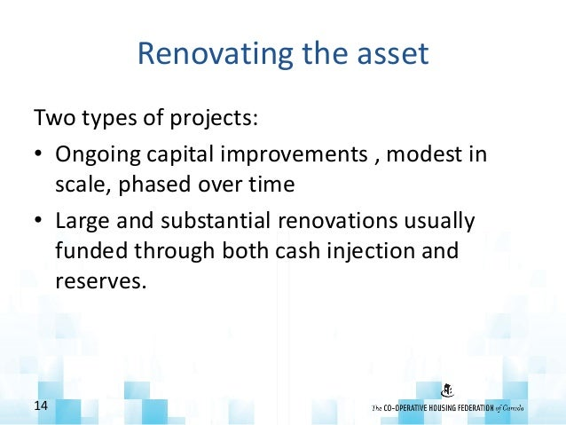 Renovating the asset Two types of projects: • Ongoing capital improvements , modest in scale, phased over time • Large and...
