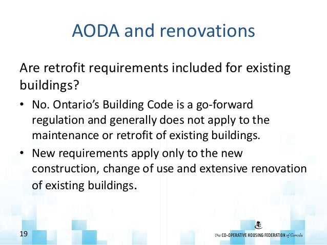 AODA and renovations Are retrofit requirements included for existing buildings? • No. Ontario's Building Code is a go-forw...