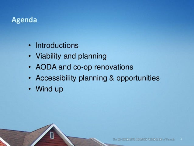 Agenda • Introductions • Viability and planning • AODA and co-op renovations • Accessibility planning & opportunities • Wi...