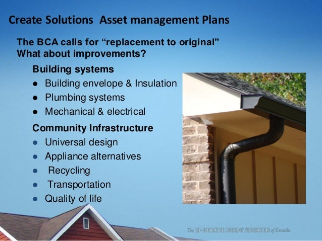 """Create Solutions Asset management Plans The BCA calls for """"replacement to original"""" What about improvements? Building syst..."""