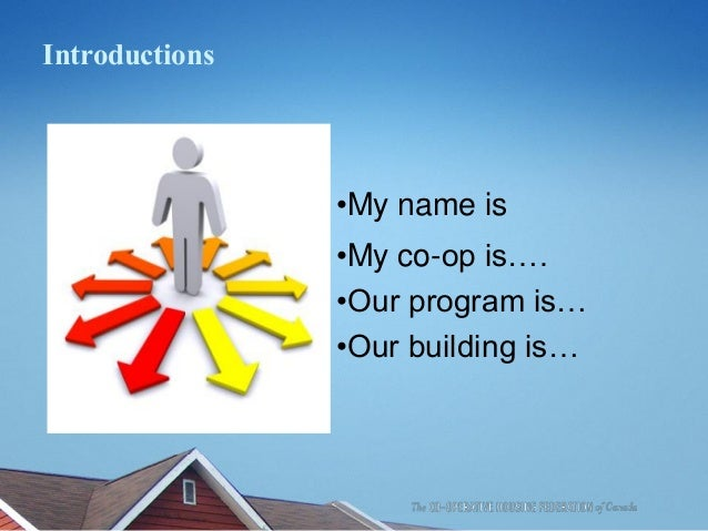 Introductions •My name is •My co-op is…. •Our program is… •Our building is…