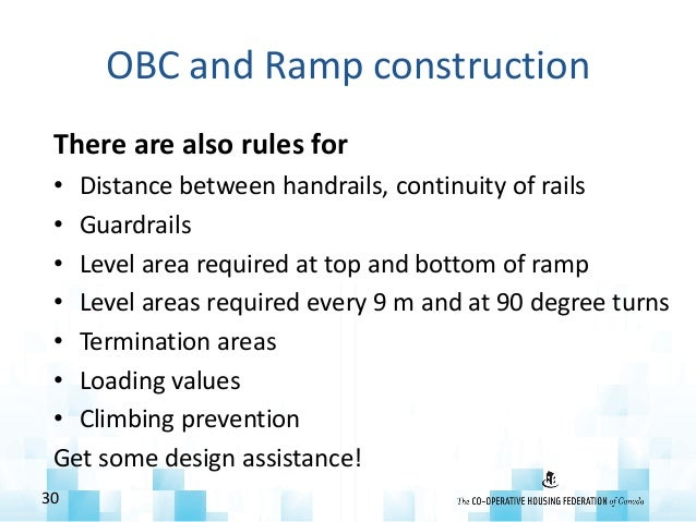 OBC and Ramp construction There are also rules for • Distance between handrails, continuity of rails • Guardrails • Level ...
