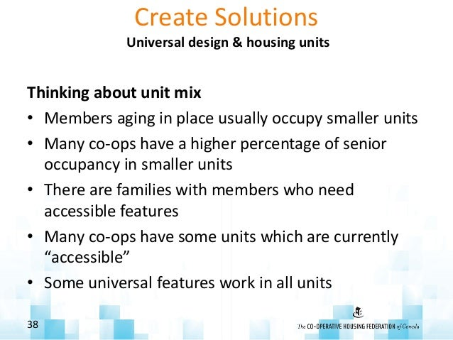 Create Solutions Universal design & housing units Thinking about unit mix • Members aging in place usually occupy smaller ...